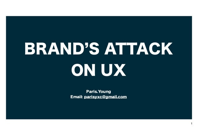 BRAND S ATTACK ON UX Paris.Young Email: parisyxc@gmail.com  1