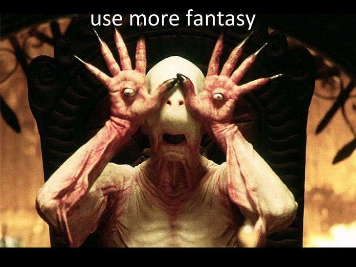 use more fantasy