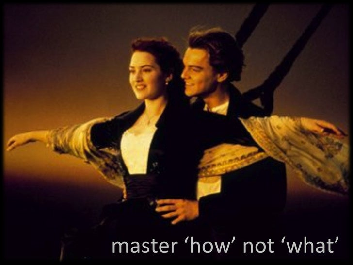 master 'how' not 'what'