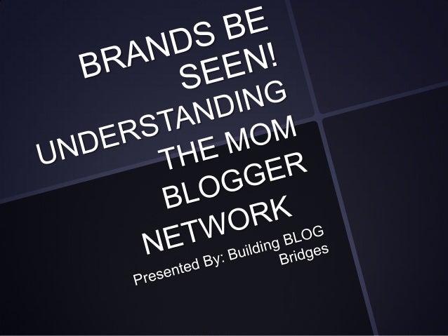 Proudly Presented By  Building BLOG Bridges BRIDGING THE GAP FOR  BRANDS AND BLOGSwww.buildingblogbridges.com