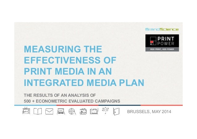 MEASURING THE EFFECTIVENESS OF PRINT MEDIA IN AN INTEGRATED MEDIA PLAN BRUSSELS, MAY 2014 THE RESULTS OF AN ANALYSIS OF 50...