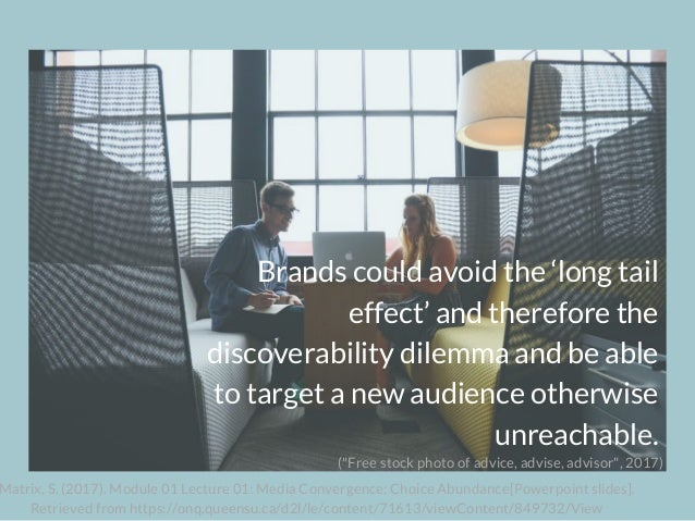 Brands could avoid the 'long tail effect' and therefore the discoverability dilemma and be able to target a new audience o...