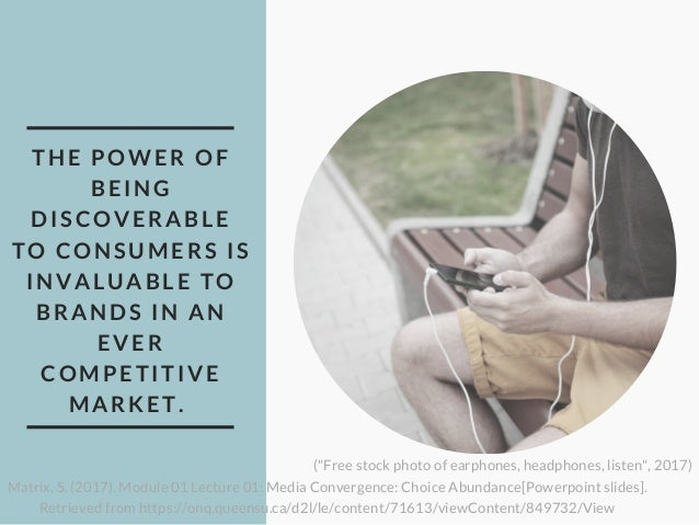 THE POWER OF BEING DISCOVERABLE TO CONSUMERS IS INVALUABLE TO BRANDS IN AN EVER COMPETITIVE MARKET. Matrix, S. (2017). Mo...
