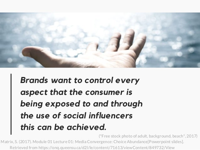 Brands want to control every aspect that the consumer is being exposed to and through the use of social influencers this c...