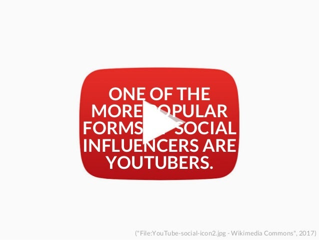 """ONE OF THE MORE POPULAR FORMS OF SOCIAL INFLUENCERS ARE YOUTUBERS. (""""File:YouTube-social-icon2.jpg - Wikimedia Commons"""", 2..."""