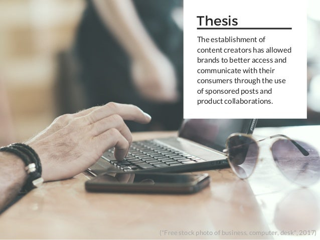 """(""""Free stock photo of business, computer, desk"""", 2017) Thesis The establishment of content creators has allowed brands to ..."""