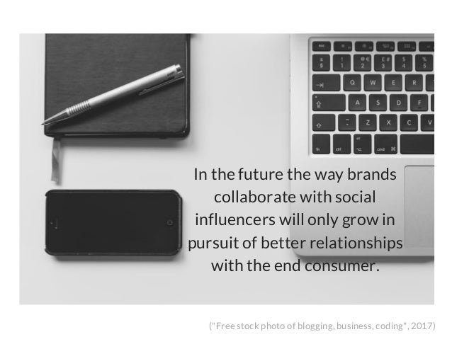 In the future the way brands collaborate with social influencers will only grow in pursuit of better relationships with th...