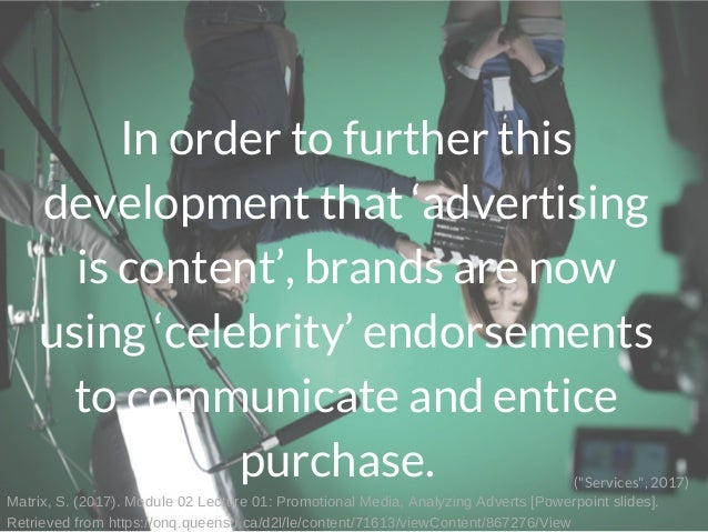 In order to further this development that 'advertising is content', brands are now using 'celebrity' endorsements to commu...