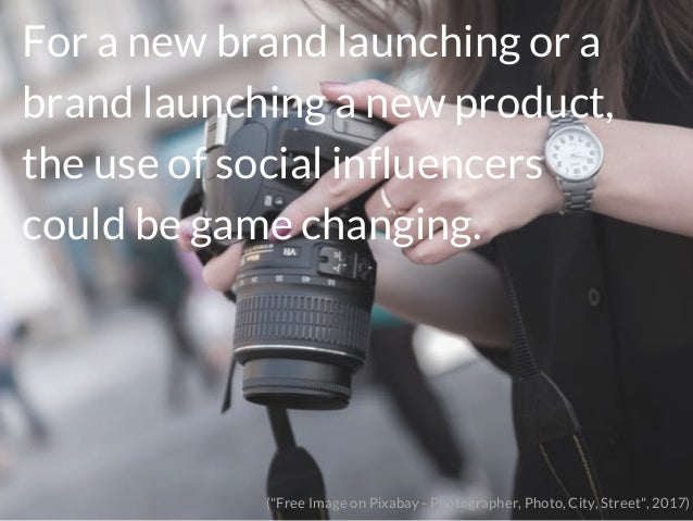 """For a new brand launching or a brand launching a new product, the use of social influencers could be game changing. (""""Free..."""