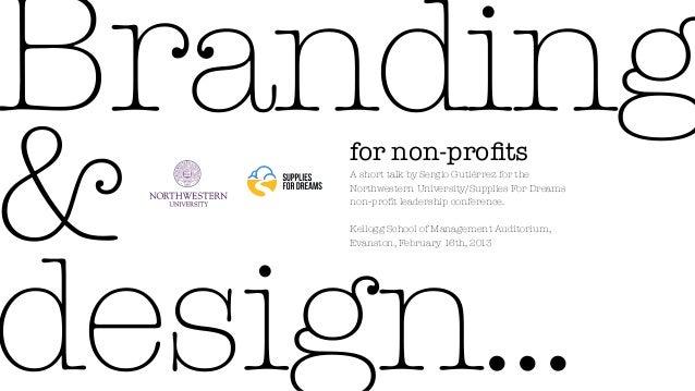 Branding&    for non-profits     A short talk by Sergio Gutiérrez for the     Northwestern University/Supplies For Dreams  ...