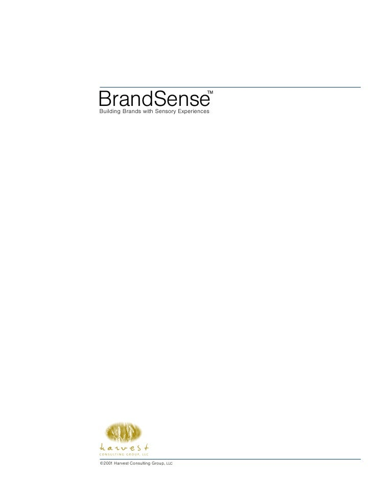 BrandSense                             ™ Building Brands with Sensory Experiences     ©2001 Harvest Consulting Group, LLC
