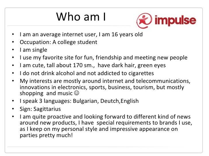 Who am I <ul><li>I am an average internet user, I am 16 years old </li></ul><ul><li>Occupation: A college student </li></u...