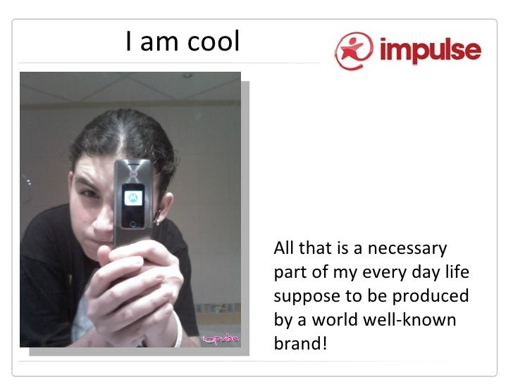 I am cool All that is a necessary part of my every day life suppose to be produced by a world well-known brand!