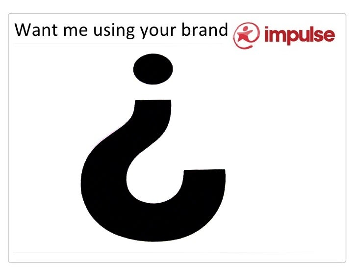 Want me using your brand