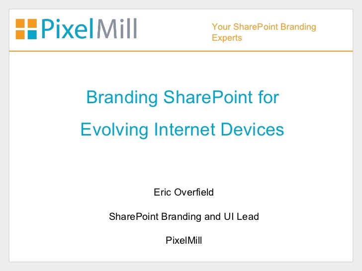 Your SharePoint Branding                          ExpertsBranding SharePoint forEvolving Internet Devices            Eric ...