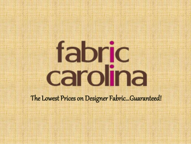 The Lowest Prices on Designer Fabric...Guaranteed!
