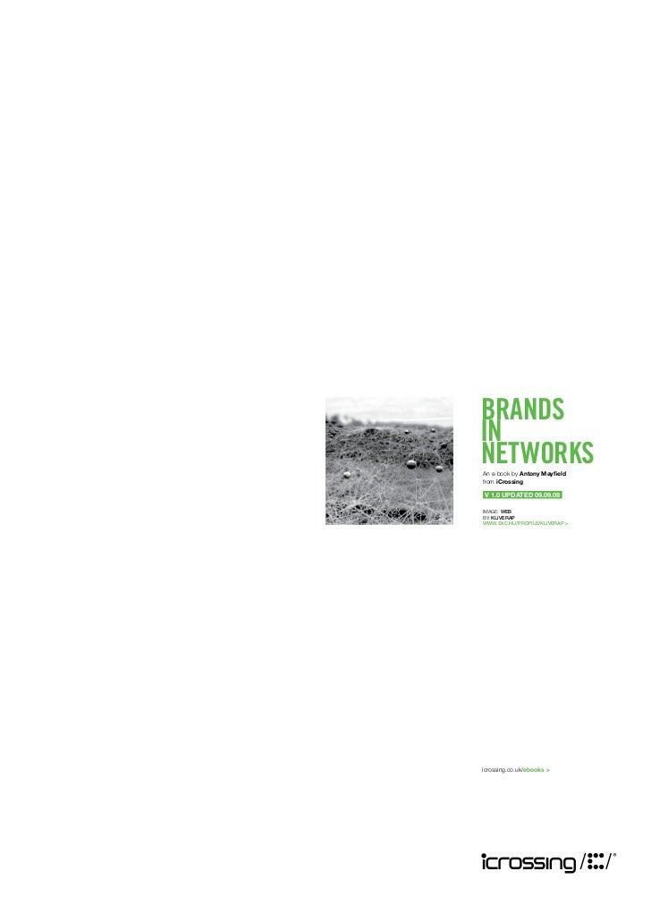 BRANDS IN NETWORKS An e-book by Antony Mayfield from iCrossing  V 1.0 UPDATED 09.09.08  IMAGE: WEB BY: KLIVERAP WWW.SXC.HU/...