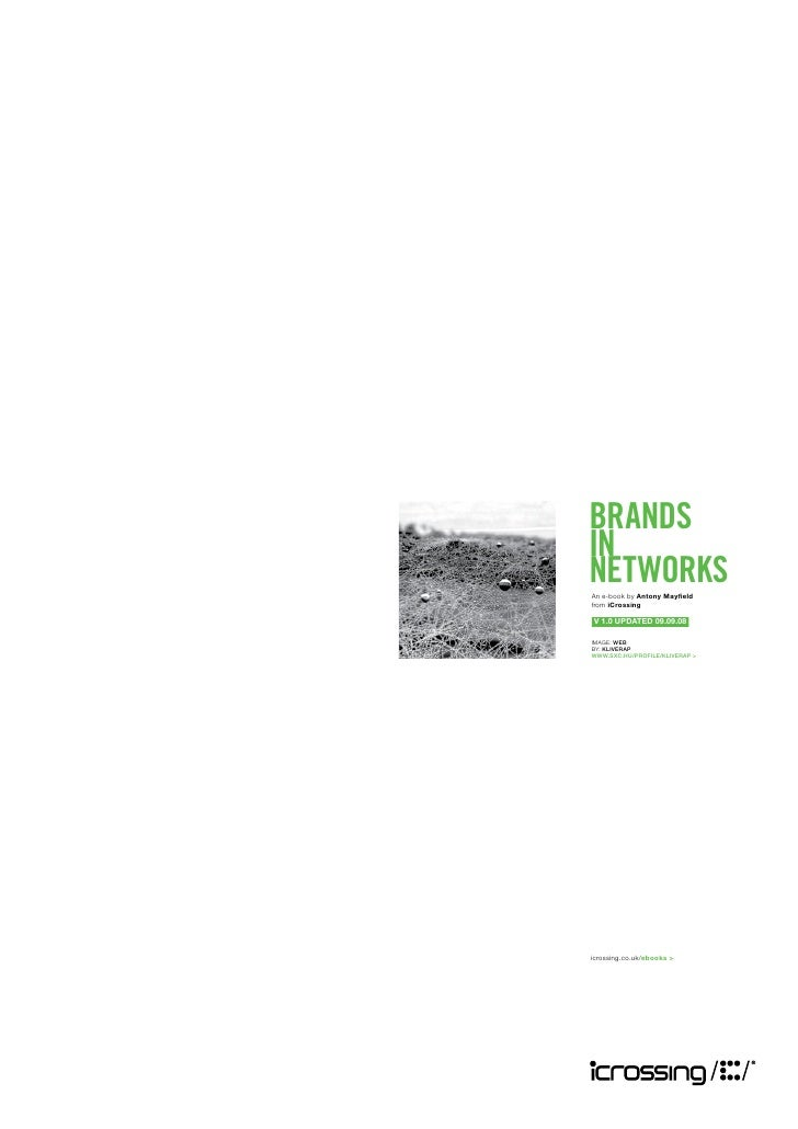 brands in networks an e-book by Antony Mayfield from iCrossing  V 1.0 updAted 09.09.08  image: web by: kliverap www.sxc.hu...