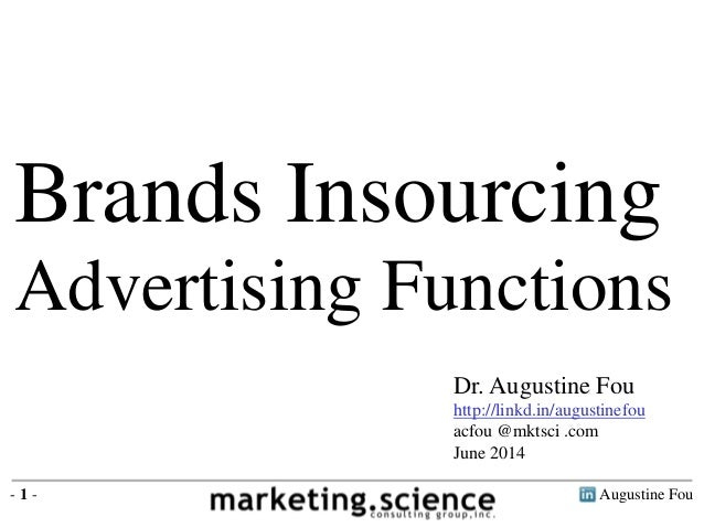 Augustine Fou- 1 - Brands Insourcing Advertising Functions Dr. Augustine Fou http://linkd.in/augustinefou acfou @mktsci .c...