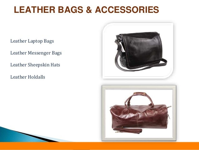 LEATHER BAGS & ACCESSORIES Leather Laptop Bags Leather Messenger Bags Leather Sheepskin Hats Leather Holdalls