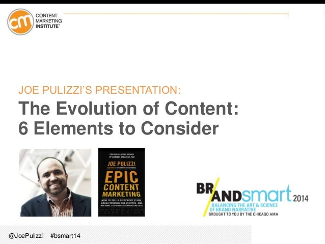 @JoePulizzi #bsmart14 JOE PULIZZI'S PRESENTATION: The Evolution of Content: 6 Elements to Consider