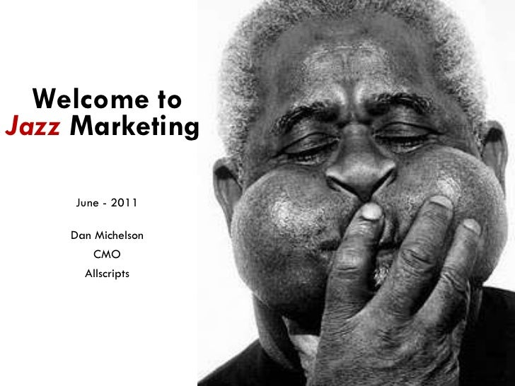 Welcome to  Jazz   Marketing  June - 2011 Dan Michelson CMO Allscripts