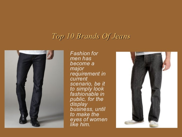 Top 10 Brands Of Jeans     Fashion for     men has     become a     major     requirement in     current     scenario, be ...