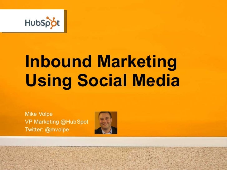 The Future of Marketingis Inbound Marketing<br />Mike Volpe<br />VP Marketing @HubSpot<br />Twitter: @mvolpe<br />