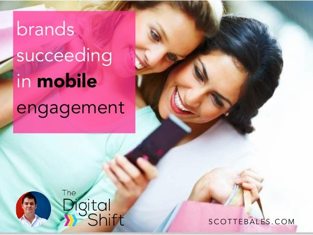 brands succeeding in mobile engagement S C O T T E B A L E S . C O M