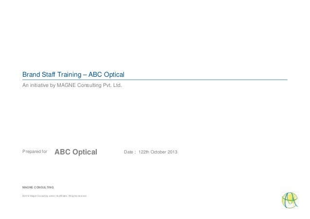 Brand Staff Training – ABC Optical An initiative by MAGNE Consulting Pvt. Ltd. . © 2012 Magne Consulting. and/or its affil...