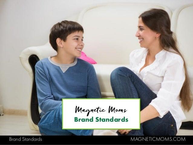 Brand Standards MAGNETICMOMS.COM Magnetic Moms Brand Standards