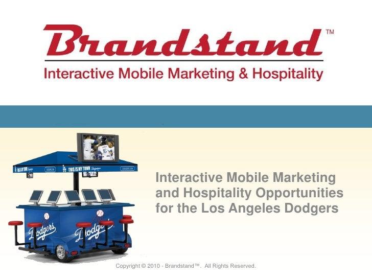 Interactive Mobile Marketing and Hospitality Opportunities for the Los Angeles Dodgers<br />Copyright © 2010 - Brandstand™...