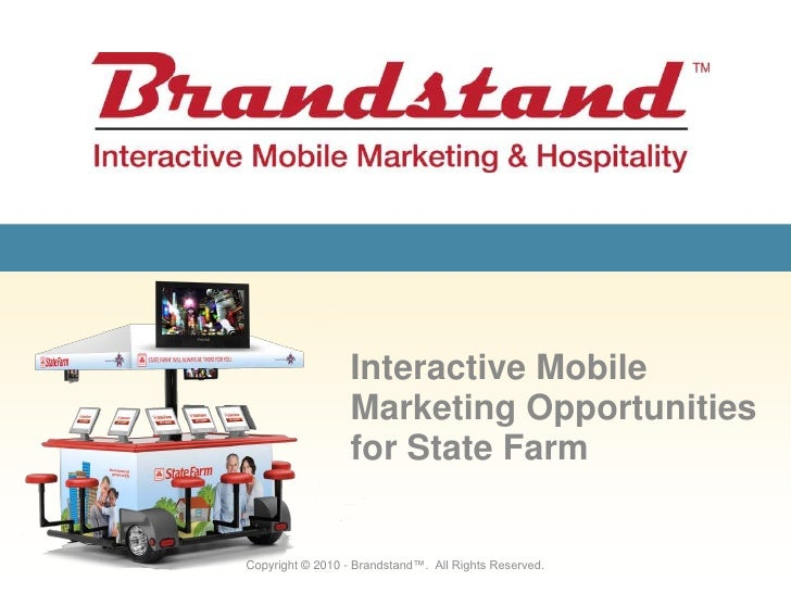 Interactive Mobile Marketing Opportunities for State Farm<br />Copyright © 2010 - Brandstand™.  All Rights Reserved.<br />