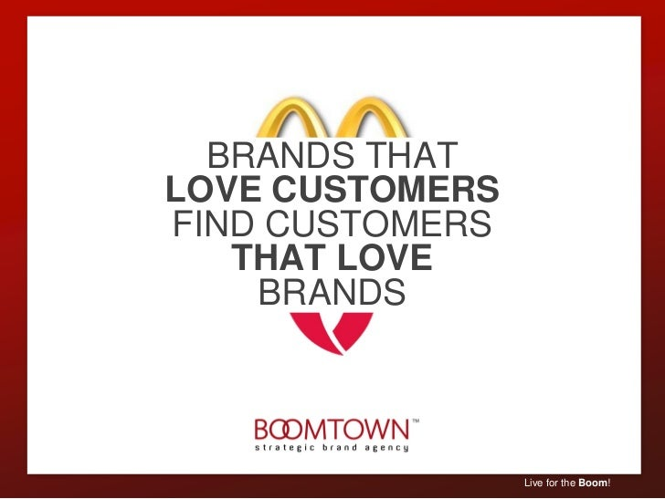 BRANDS THATLOVE CUSTOMERSFIND CUSTOMERS   THAT LOVE    BRANDS                 Live for the Boom!
