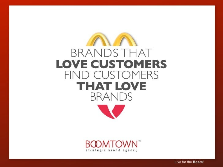BRANDS THATLOVE CUSTOMERS FIND CUSTOMERS    THAT LOVE      BRANDS                  Live for the Boom!