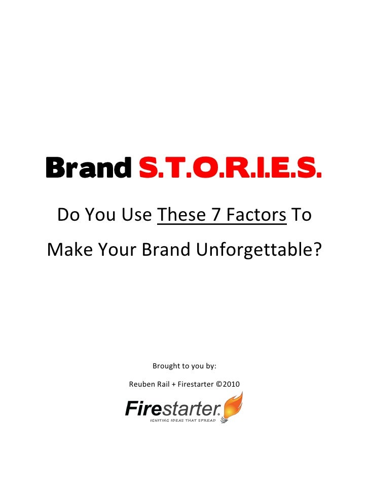 Brand S.T.O.R.I.E.S.  Do You Use These 7 Factors To Make Your Brand Unforgettable?                    Brought to you by:  ...