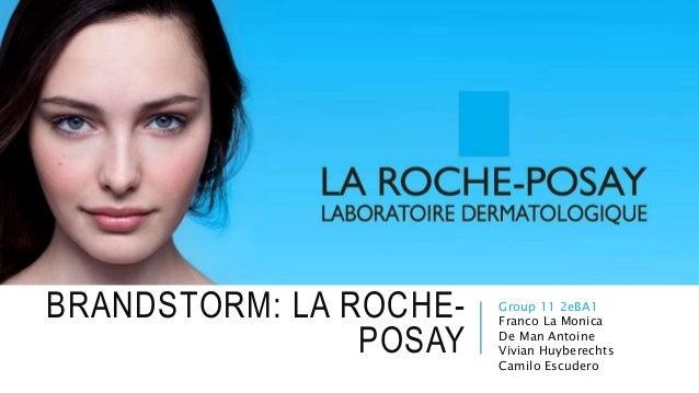 BRANDSTORM: LA ROCHE- POSAY Group 11 2eBA1 Franco La Monica De Man Antoine Vivian Huyberechts Camilo Escudero