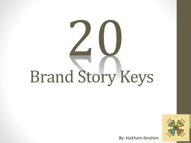 Brand Story Keys By: Haitham Ibrahim 20
