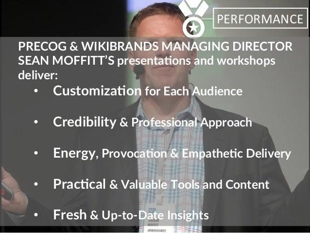 PERFORMANCE   PRECOG & WIKIBRANDS MANAGING DIRECTOR  SEAN MOFFITT'S presenta6ons and workshops  deliver:   •...