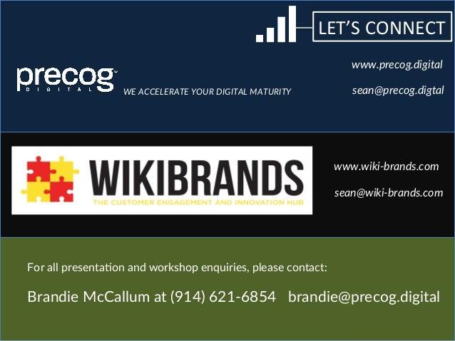 LET'S  CONNECT   WE ACCELERATE YOUR DIGITAL MATURITY  www.precog.digital  sean@precog.digtal  www.wiki-‐brands...