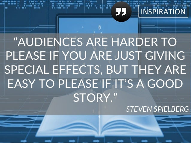 """INSPIRATION   """"AUDIENCES ARE HARDER TO  PLEASE IF YOU ARE JUST GIVING  SPECIAL EFFECTS, BUT THEY ARE  EAS..."""