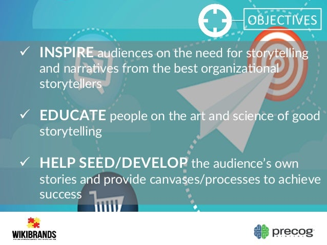 OBJECTIVES   ü INSPIRE audiences on the need for storytelling  and narraVves from the best organizaVonal ...