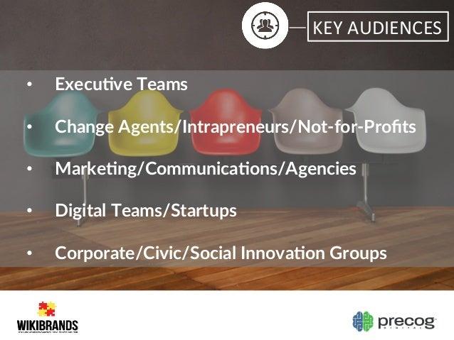 KEY  AUDIENCES   • Execu6ve Teams  • Change Agents/Intrapreneurs/Not-‐for-‐Profits  • Marke6ng/Communica6ons/A...
