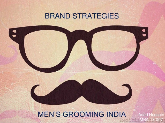 BRAND STRATEGIES MEN'S GROOMING INDIA Asad Hoosain MBA-13-007