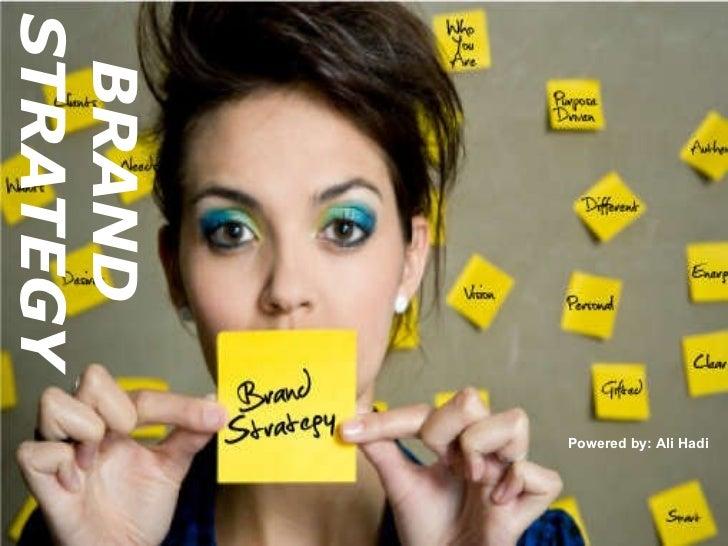 BRAND  STRATEGY Powered by: Ali Hadi