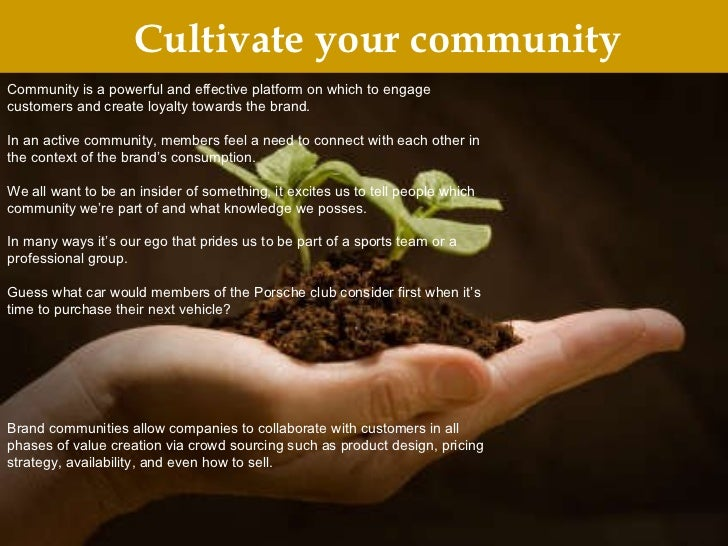 Cultivate your community Community is a powerful and effective platform on which to engage customers and create loyalty to...