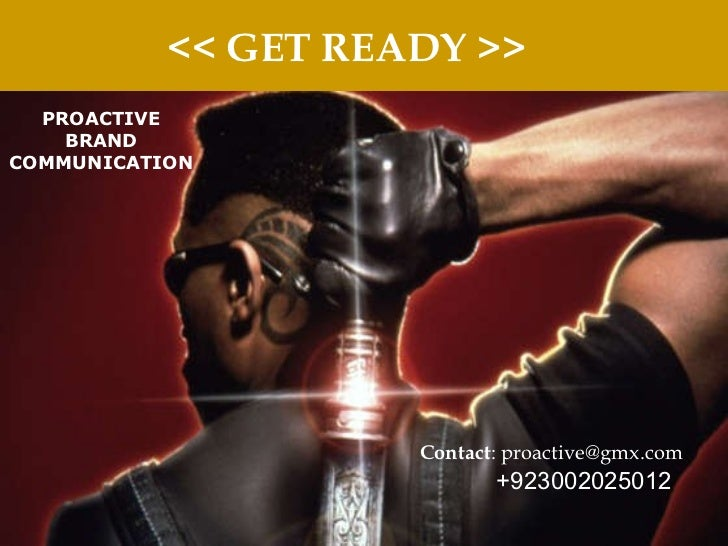 << GET READY >> PROACTIVE BRAND COMMUNICATION Contact : proactive@gmx.com  +923002025012