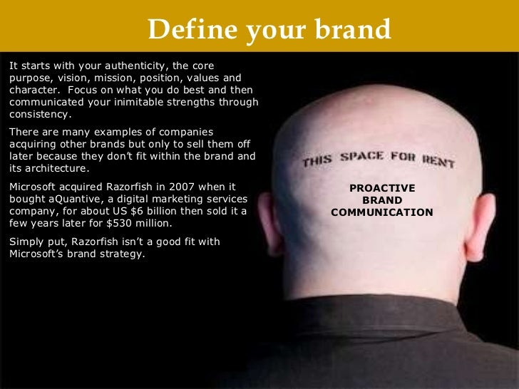 Define your brand It starts with your authenticity, the core purpose, vision, mission, position, values and character.  Fo...