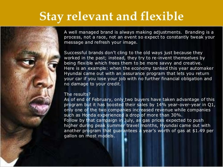 Stay relevant and flexible A well managed brand is always making adjustments. Branding is a process, not a race, not an e...