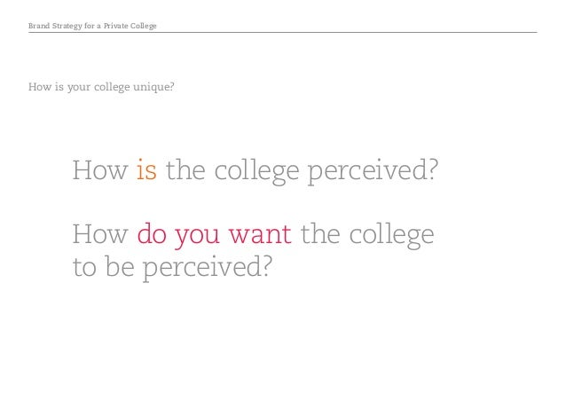 Brand Strategy for a Private College How is the college perceived? How do you want the college to be perceived? How is you...